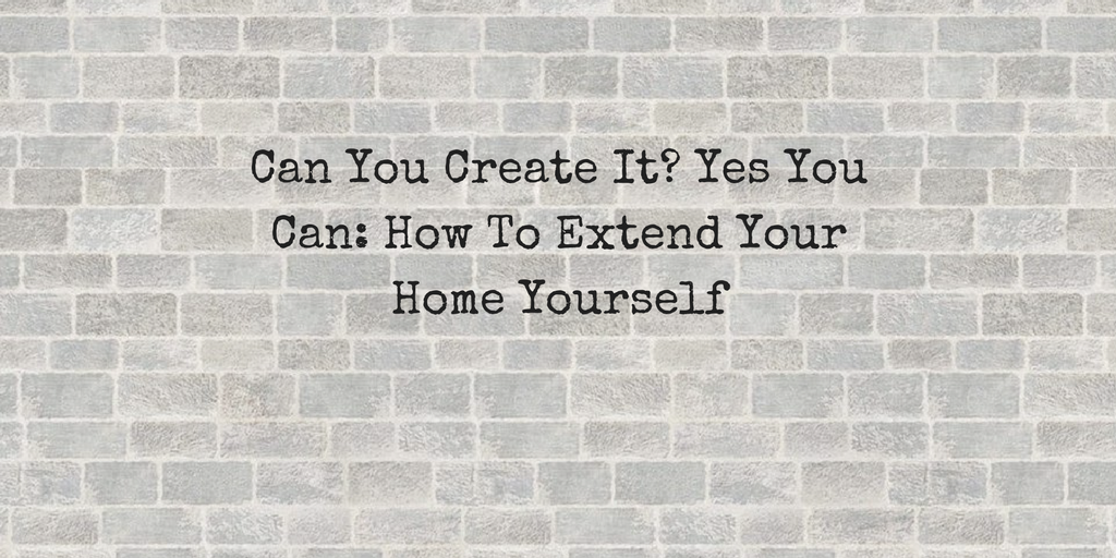 Can you create it yes you can how to extend your home for How do you start building a house